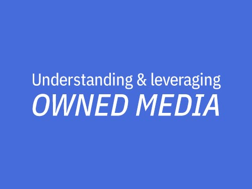 Understanding and leveraging owned media